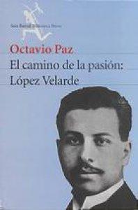 El camino de la pasión : López Velarde