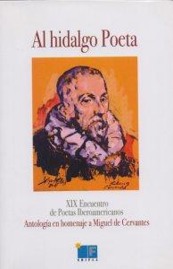 Al hidalgo Poeta : XIX Encuentro de Poetas Iberoamericanos (Antología en homenaje a Miguel de Cervantes)