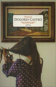 Premio Dolores Castro 2016 : poesía, narrativa y ensayo escrito por mujeres