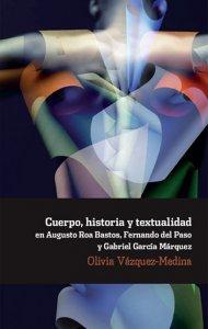 Cuerpo, historia y textualidad en Augusto Roa Bastos, Fernando del Paso y Gabriel García Márquez