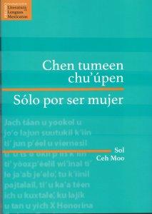 Chen tumeen Chu´úpen = Sólo por ser mujer
