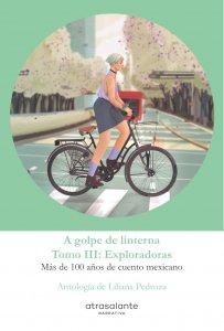 A golpe de linterna : más de 100 años de cuento mexicano, vol. 3 : Exploradoras