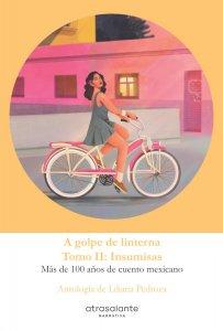 A golpe de linterna : más de 100 años de cuento mexicano, vol. 2 : Insumisas