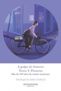 A golpe de linterna : más de 100 años de cuento mexicano, vol. 1 : Pioneras