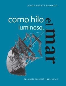 Como hilo luminoso, el mar : antología personal (1992-2010)