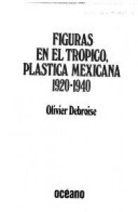 Figuras en el trópico, plástica mexicana: 1920-1940