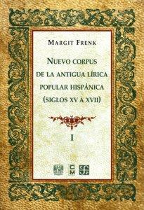 Nuevo corpus de la antigua lírica popular hispánica I : siglos XV a XVII