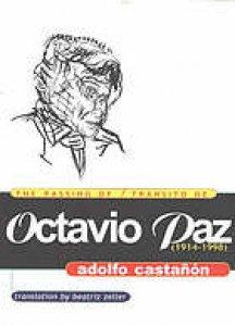 The passing of Octavio Paz : 1914-1998 = Transito de Octavio Paz : 1914-1998
