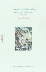 La espuma del cazador : ensayos sobre literatura y política