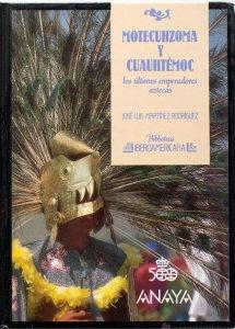 Motecuhzoma y Cuauhtémoc : los últimos emperadores aztecas