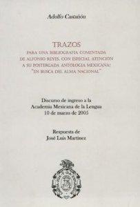 """Trazos para una bibliografía comentada de Alfonso Reyes, con especial atención a su postergada antología mexicana : """"En busca del alma nacional"""""""