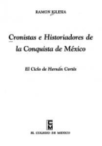 Cronistas e historiadores de la conquista de México : el ciclo de Hernán Cortés
