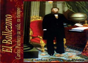 El Ballezano : Carlos Pacheco su vida, su tiempo