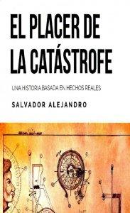 El placer de la catástrofe : una historia basada en hechos reales