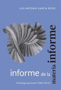 Informe de la materia informe : antología personal (1962-2014)