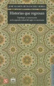 Historias que regresan : topología y renarración en la segunda mitad del siglo XX mexicano