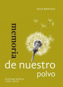 Memoria de nuestro polvo : antología poética (1997-2013)