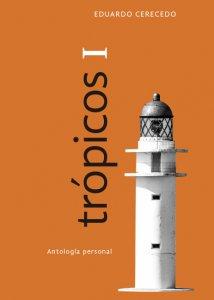 Trópicos I : antología personal