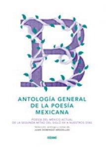 Antología general de la poesía mexicana : poesía del México actual, de la segunda mitad del siglo XX a nuestros días