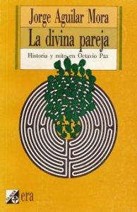 La divina pareja: historia y mito en Octavio Paz