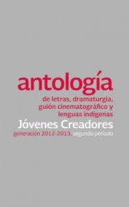 Antología de letras, dramaturgia, guión cinematográfico y lenguas indígenas : generación 2012-2013, segundo periodo