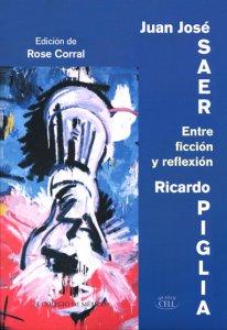 Entre ficción y reflexión : coloquio internacional Juan José Saer y Ricardo Piglia