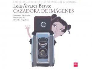 Lola Álvarez Bravo: cazadora de imágenes