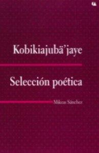 Kobikiajubä jaye = Selección poética