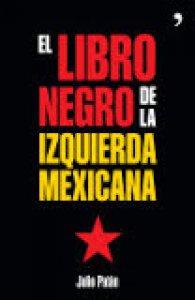El libro negro de la izquierda mexicana