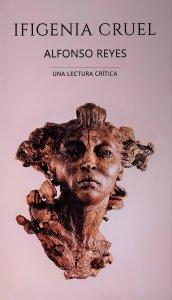 Ifigenia cruel. Alfonso Reyes : una lectura crítica