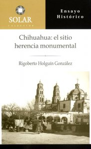 Chihuahua: el sitio herencia monumental