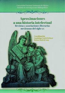 Aproximaciones a una historia intelectual  : revistas y asociaciones literarias mexicanas del siglo XIX