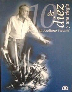10 de diez y una elegía para José Arellano Fischer