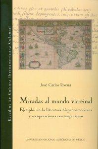 Miradas al mundo virreinal : ejemplos en la literatura hispanoamericana y recuperaciones contemporáneas