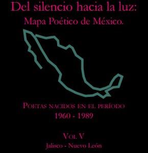 Del silencio hacia la luz : mapa poético de México. Poetas nacidos en el periodo 1960-1989