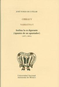 Obras V. Narrativa V : Isolina la exfigurante (Apuntes de un apuntador) (1871,1891)