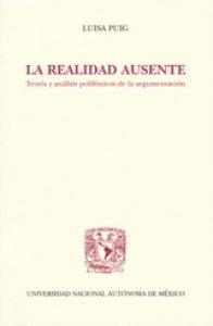 La realidad ausente : teoría y análisis polifónicos de la argumentación