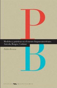 Modelos y prácticas en el cuento hispanoamericano: Arreola, Borges, Cortázar
