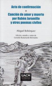 Acta de confirmación ; Canción de amor y muerte por Rubén Jaramillo y otros poemas civiles