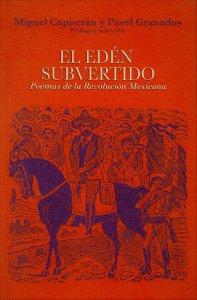 El edén subvertido : poemas de la Revolución Mexicana