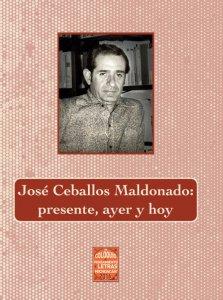 José Ceballos Maldonado : presente, ayer y hoy