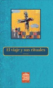 El viaje y sus rituales : antología del Primer Festival Internacional de Poesía 1981 y poetas michoacanos nacidos en la década de los ochenta