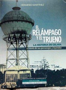 El relámpago y el trueno : la historia de Celaya a través de sus personajes y leyendas