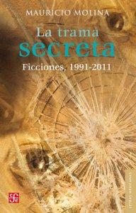 La trama secreta : ficciones, 1991-2011