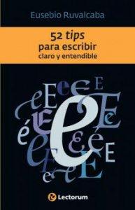 52 tips para escribir claro y entendible : con sus respectivas consideraciones literarias