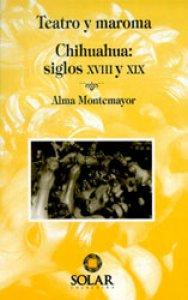 Teatro y maroma : Chihuahua : siglos XVIII y XIX