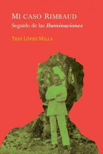 Mi caso Rimbaud. Seguido de las Iluminaciones