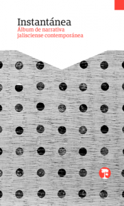 Instantánea : álbum de narrativa jaliscience contemporánea