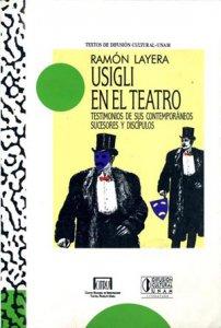 Usigli en el teatro : testimonios de sus contemporáneos, sucesores y discípulos