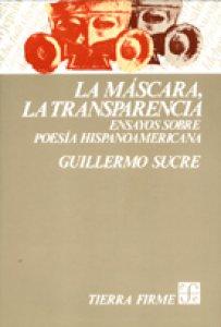 La máscara, la transparencia : ensayos sobre poesía hispanoamericana